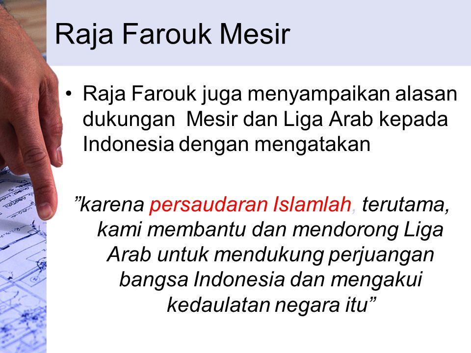 Raja Farouk Mesir Raja Farouk juga menyampaikan alasan dukungan Mesir dan Liga Arab kepada Indonesia dengan mengatakan.