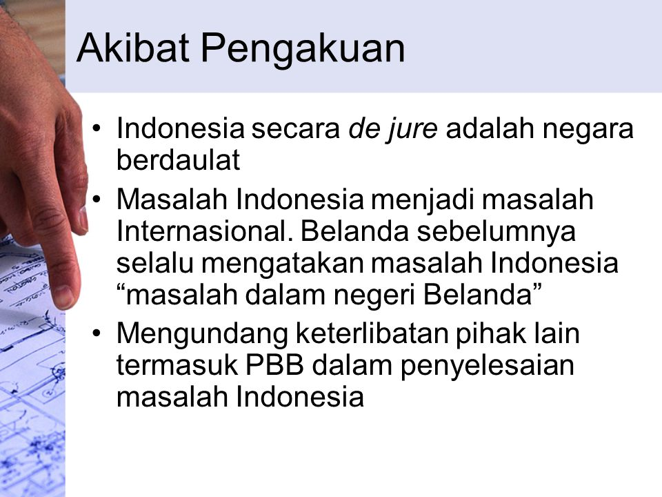 Akibat Pengakuan Indonesia secara de jure adalah negara berdaulat