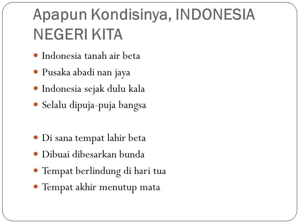 Apapun Kondisinya, INDONESIA NEGERI KITA
