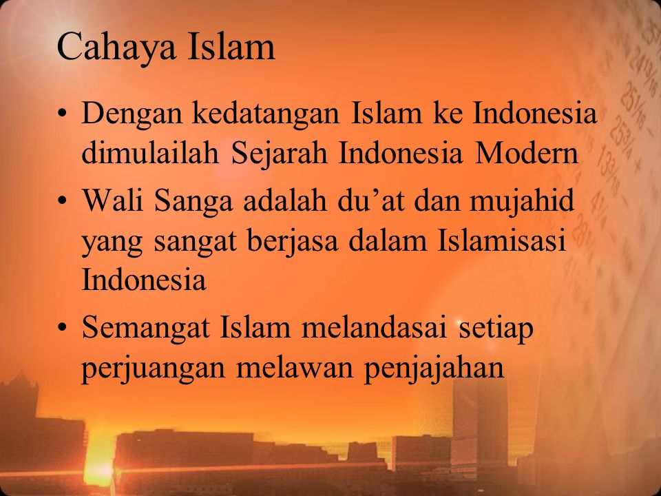 Cahaya Islam Dengan kedatangan Islam ke Indonesia dimulailah Sejarah Indonesia Modern.