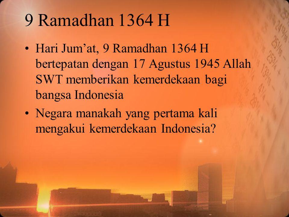 9 Ramadhan 1364 H Hari Jum'at, 9 Ramadhan 1364 H bertepatan dengan 17 Agustus 1945 Allah SWT memberikan kemerdekaan bagi bangsa Indonesia.
