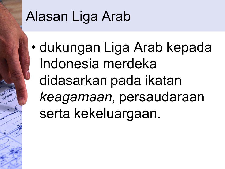 Alasan Liga Arab dukungan Liga Arab kepada Indonesia merdeka didasarkan pada ikatan keagamaan, persaudaraan serta kekeluargaan.
