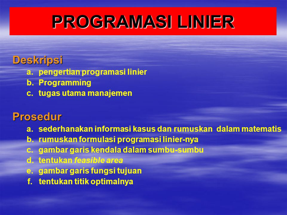 PROGRAMASI LINIER Deskripsi Prosedur pengertian programasi linier