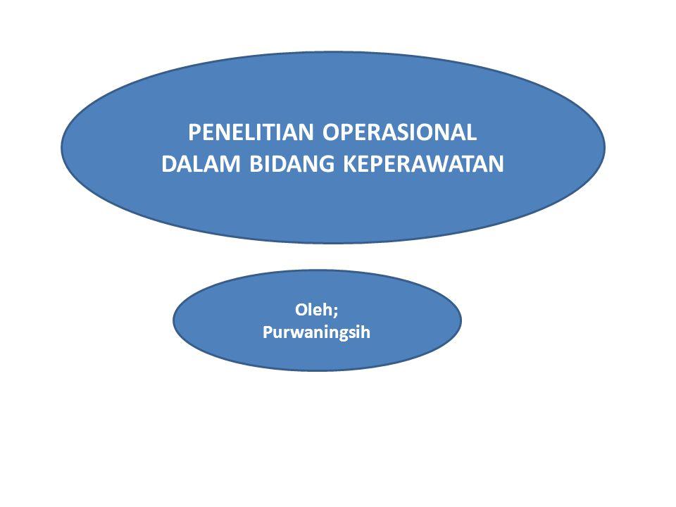 PENELITIAN OPERASIONAL DALAM BIDANG KEPERAWATAN