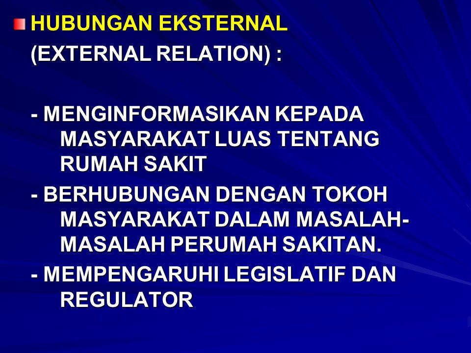 HUBUNGAN EKSTERNAL (EXTERNAL RELATION) : - MENGINFORMASIKAN KEPADA MASYARAKAT LUAS TENTANG RUMAH SAKIT.