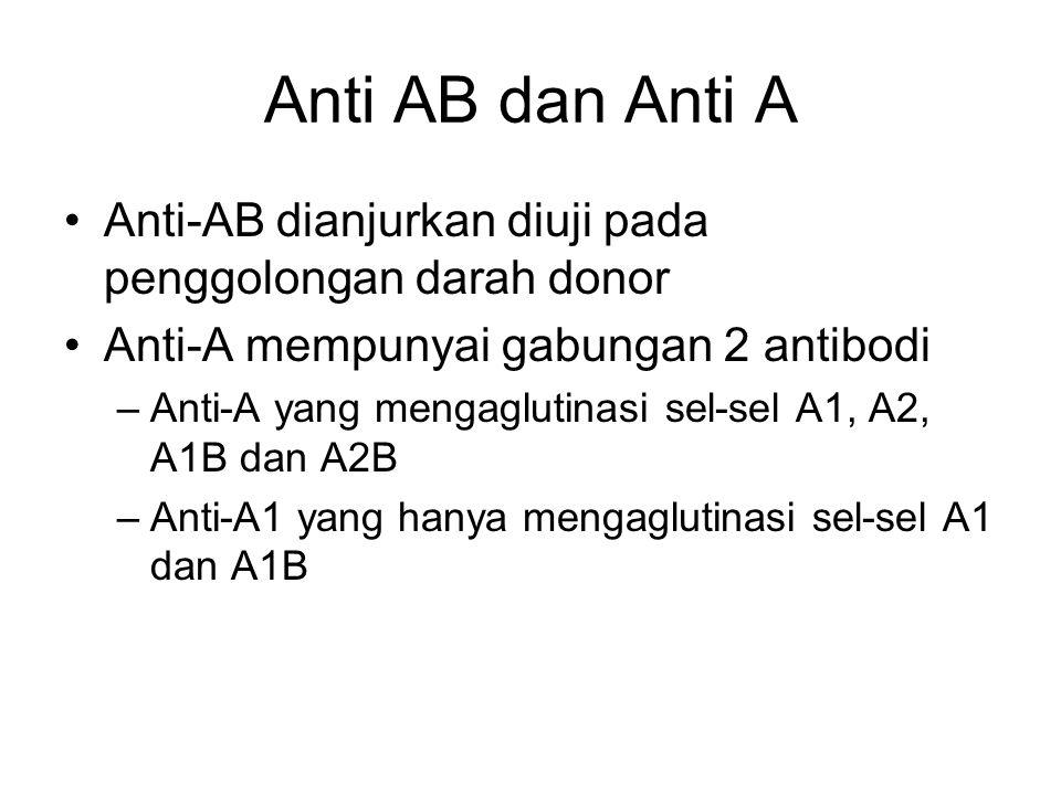 Anti AB dan Anti A Anti-AB dianjurkan diuji pada penggolongan darah donor. Anti-A mempunyai gabungan 2 antibodi.