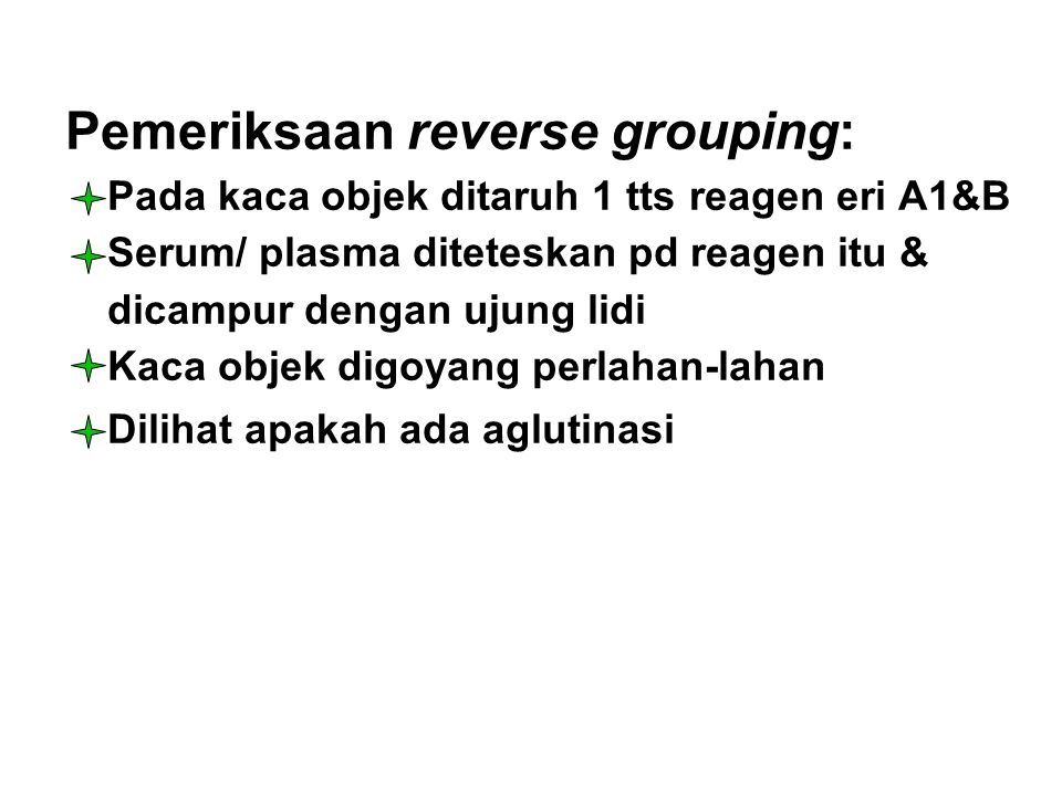 Pemeriksaan reverse grouping: Pada kaca objek ditaruh 1 tts reagen eri A1&B Serum/ plasma diteteskan pd reagen itu & dicampur dengan ujung lidi Kaca objek digoyang perlahan-lahan Dilihat apakah ada aglutinasi