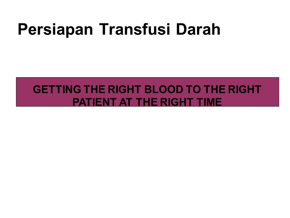 GETTING THE RIGHT BLOOD TO THE RIGHT PATIENT AT THE RIGHT TIME