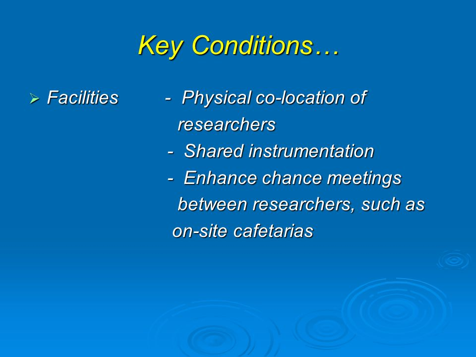 Key Conditions… Facilities - Physical co-location of researchers