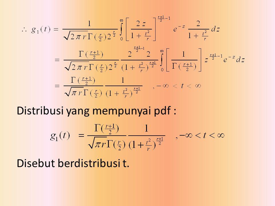 Distribusi yang mempunyai pdf : Disebut berdistribusi t.