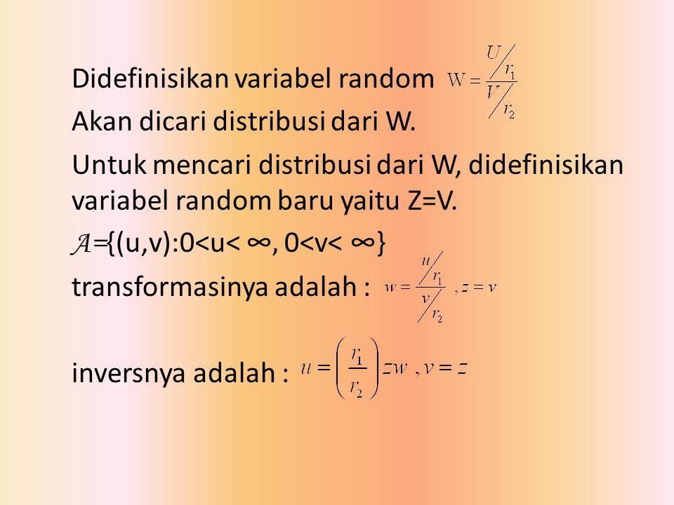 Didefinisikan variabel random Akan dicari distribusi dari W