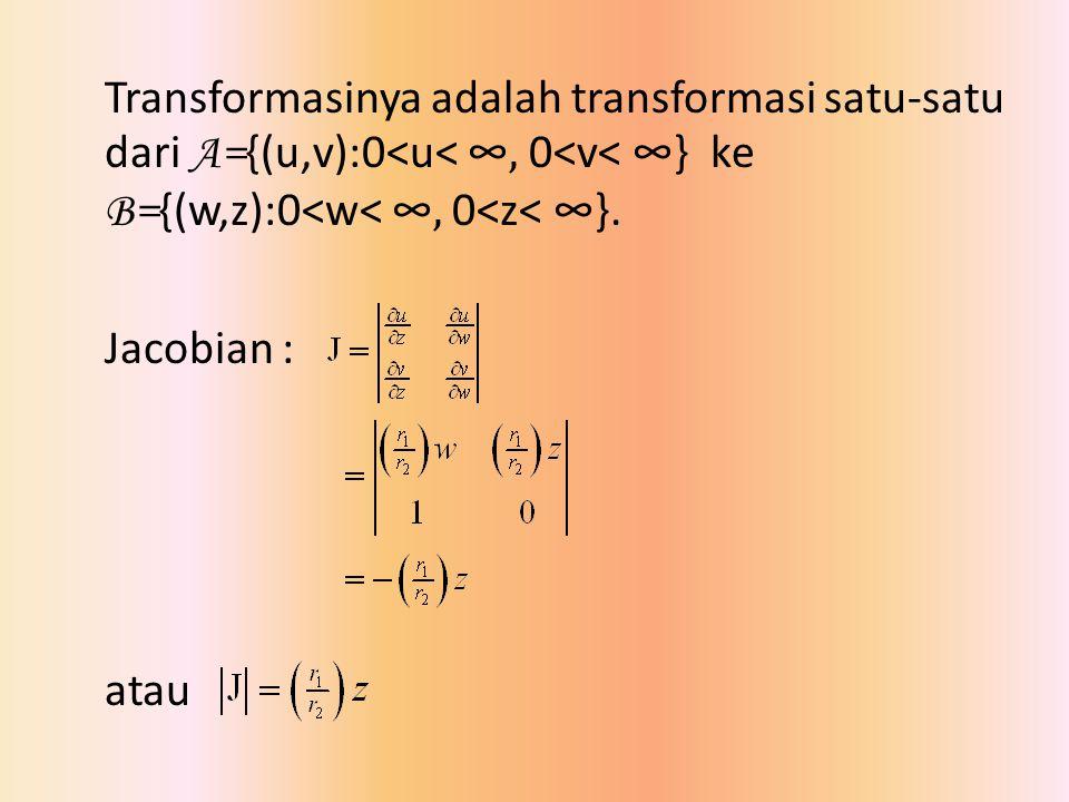 Transformasinya adalah transformasi satu-satu dari A={(u,v):0<u< ∞, 0<v< ∞} ke B={(w,z):0<w< ∞, 0<z< ∞}.