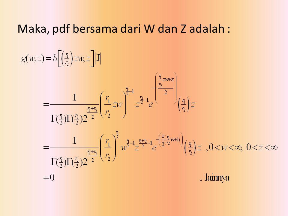 Maka, pdf bersama dari W dan Z adalah :