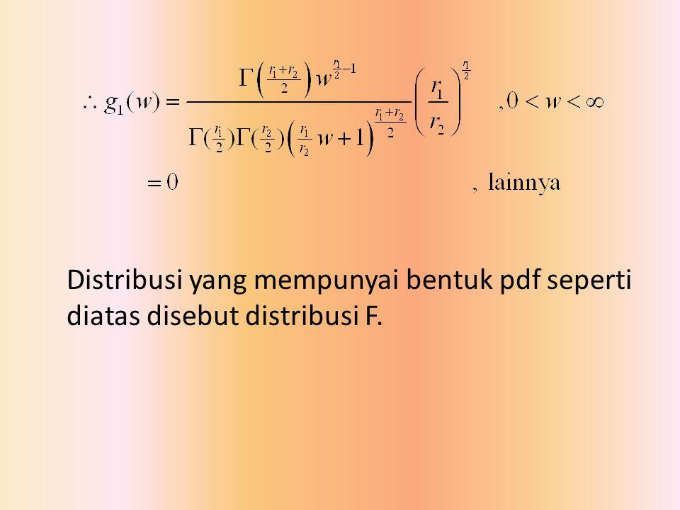 Distribusi yang mempunyai bentuk pdf seperti diatas disebut distribusi F.