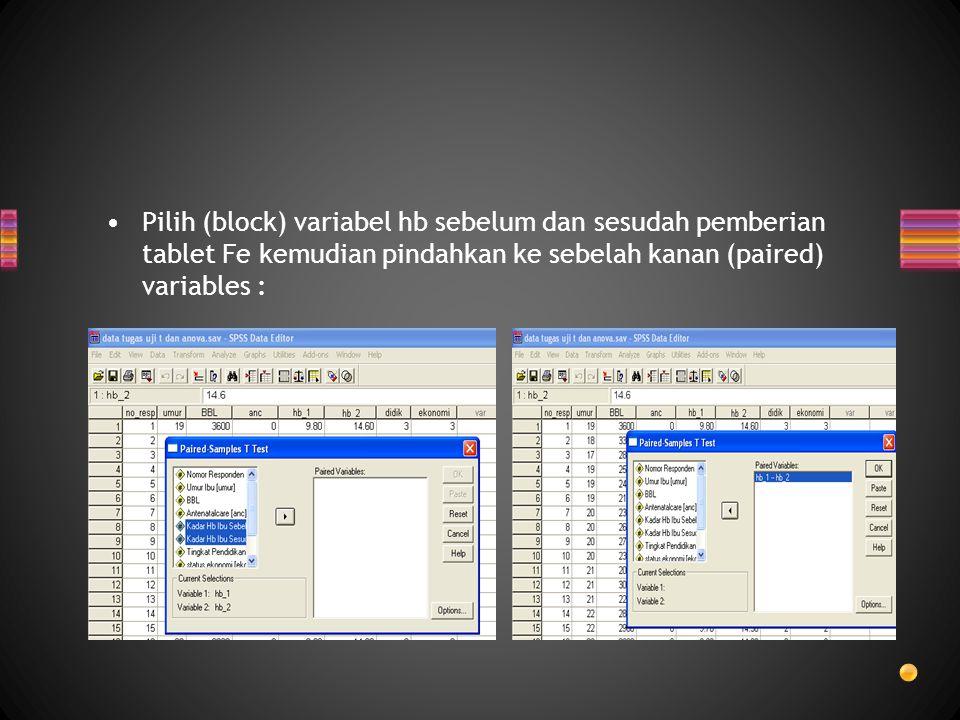 Pilih (block) variabel hb sebelum dan sesudah pemberian tablet Fe kemudian pindahkan ke sebelah kanan (paired) variables :