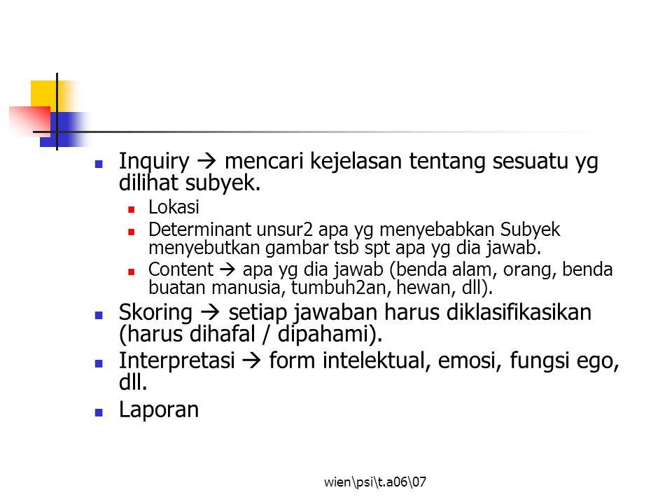 Inquiry  mencari kejelasan tentang sesuatu yg dilihat subyek.