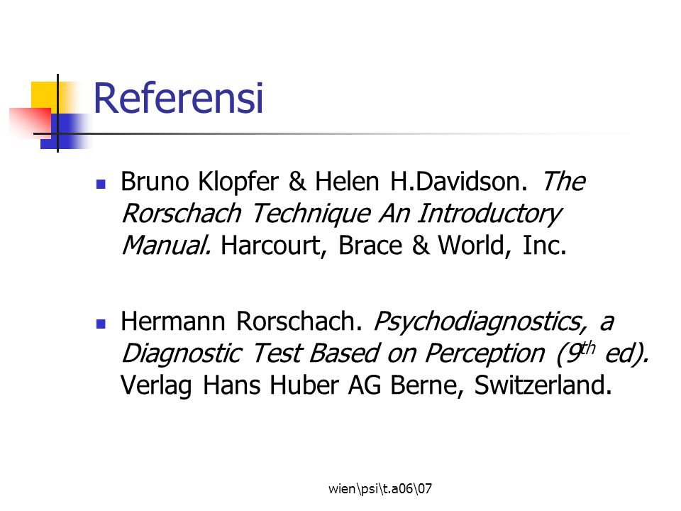 Referensi Bruno Klopfer & Helen H.Davidson. The Rorschach Technique An Introductory Manual. Harcourt, Brace & World, Inc.
