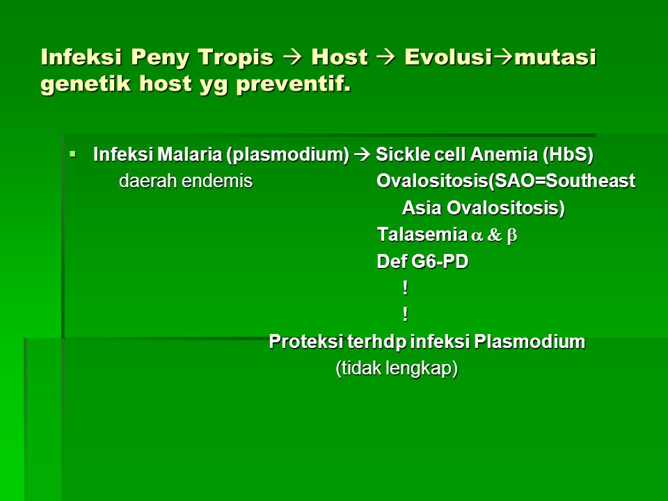 Infeksi Peny Tropis  Host  Evolusimutasi genetik host yg preventif.