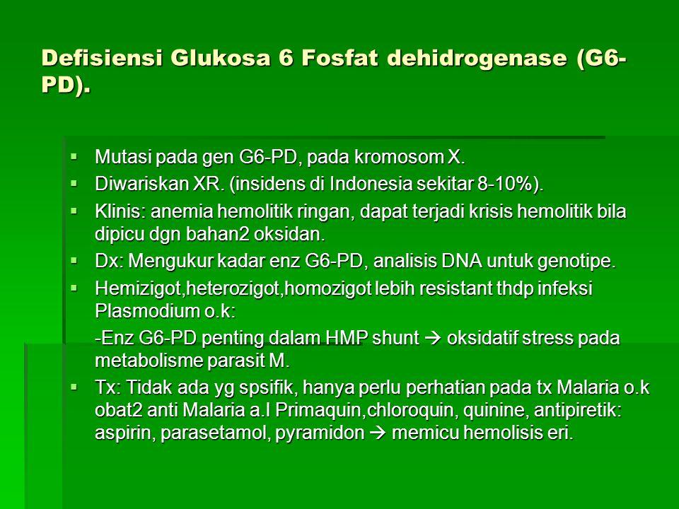 Defisiensi Glukosa 6 Fosfat dehidrogenase (G6-PD).