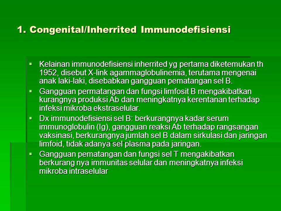 1. Congenital/Inherrited Immunodefisiensi