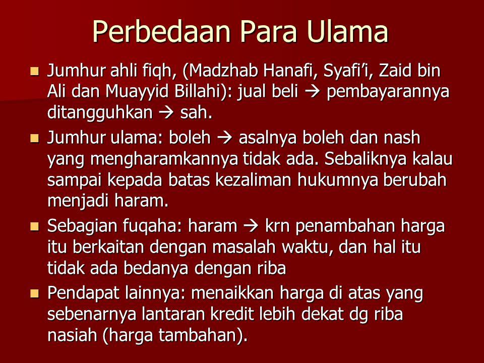 Perbedaan Para Ulama Jumhur ahli fiqh, (Madzhab Hanafi, Syafi'i, Zaid bin Ali dan Muayyid Billahi): jual beli  pembayarannya ditangguhkan  sah.