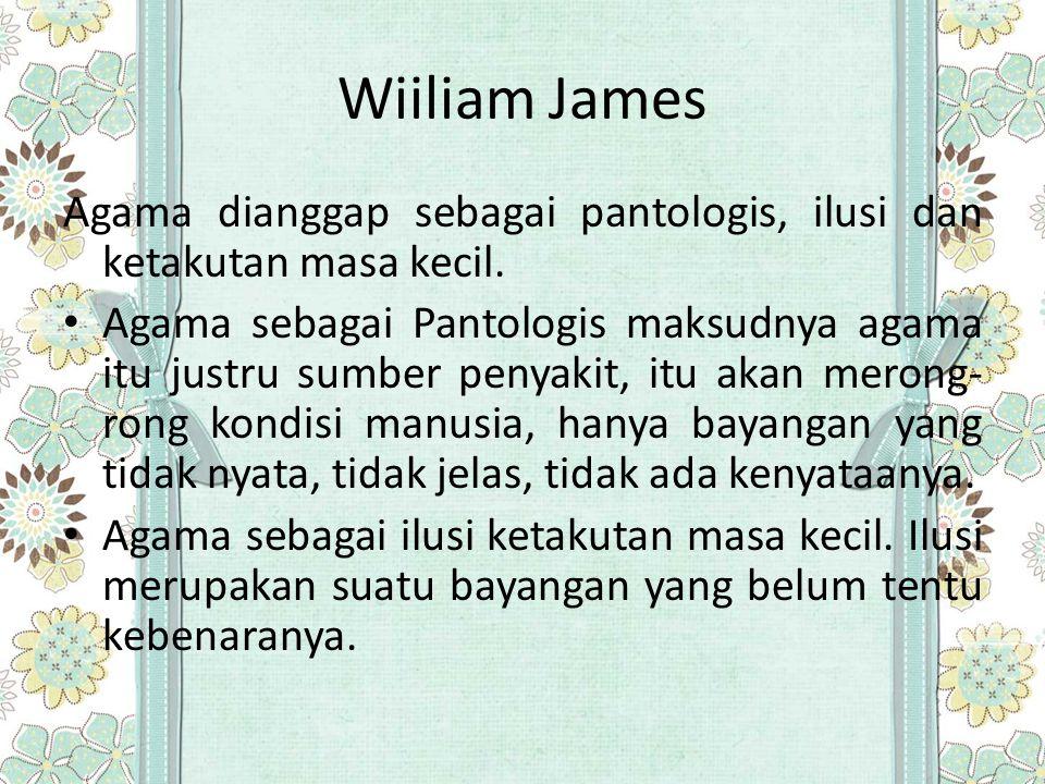 Wiiliam James Agama dianggap sebagai pantologis, ilusi dan ketakutan masa kecil.