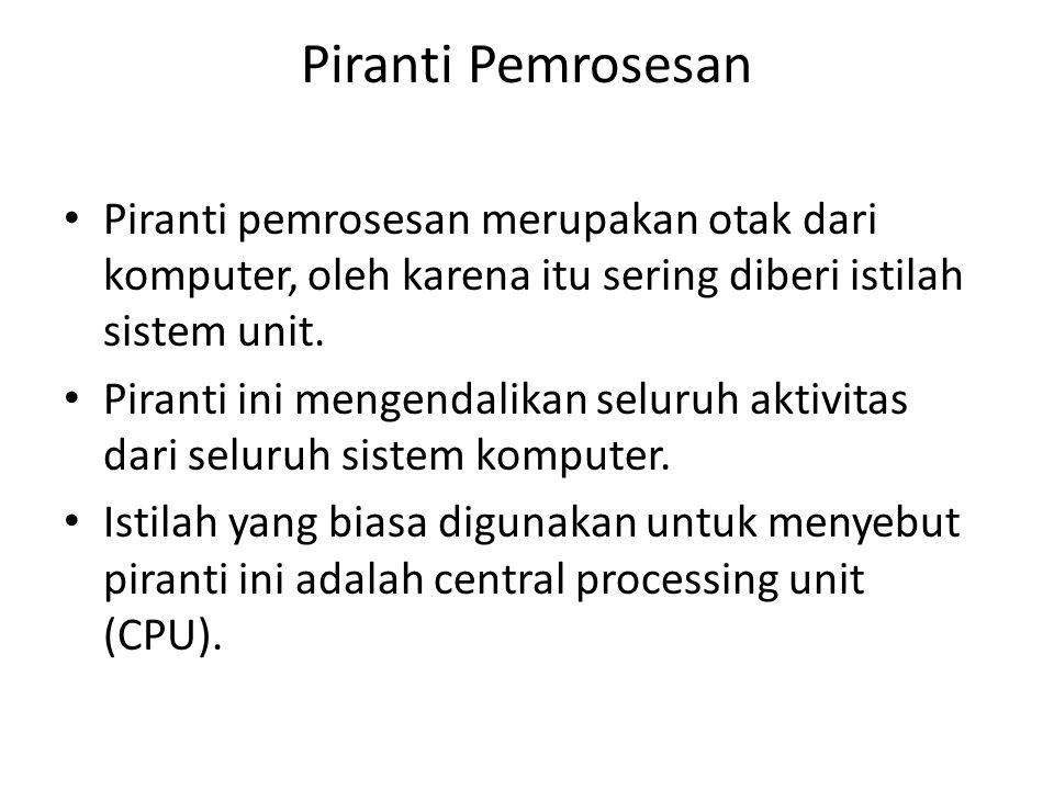 Piranti Pemrosesan Piranti pemrosesan merupakan otak dari komputer, oleh karena itu sering diberi istilah sistem unit.
