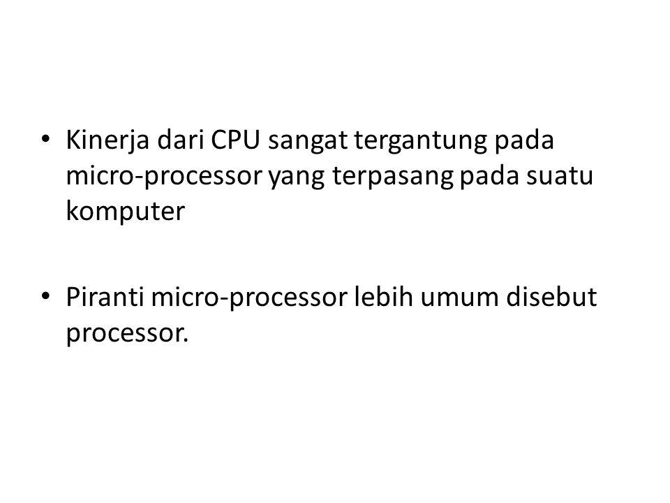 Kinerja dari CPU sangat tergantung pada micro-processor yang terpasang pada suatu komputer