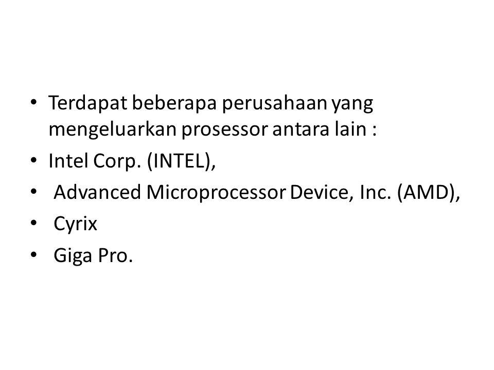 Terdapat beberapa perusahaan yang mengeluarkan prosessor antara lain :