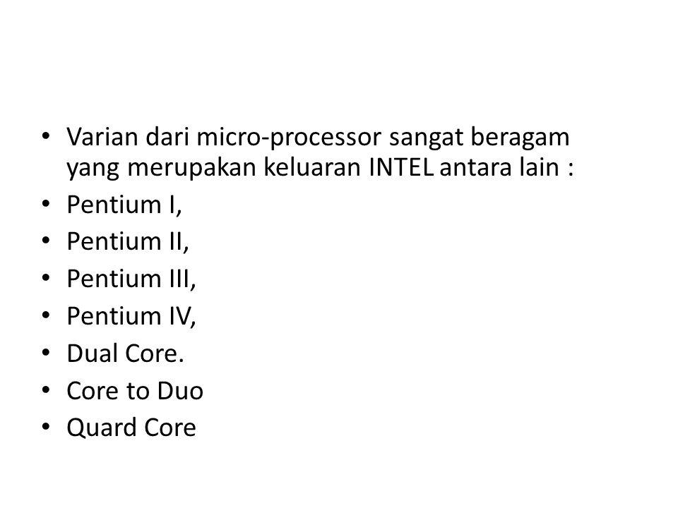 Varian dari micro-processor sangat beragam yang merupakan keluaran INTEL antara lain :