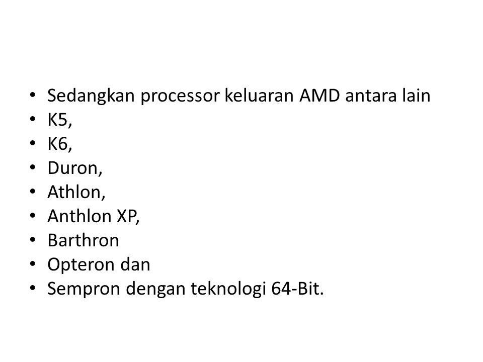 Sedangkan processor keluaran AMD antara lain