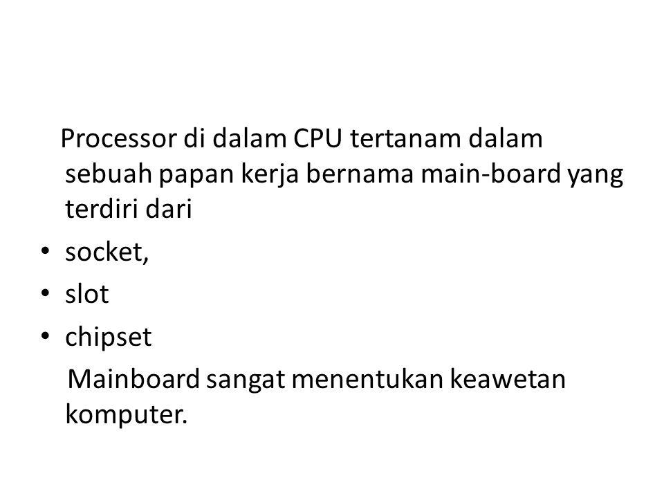 Processor di dalam CPU tertanam dalam sebuah papan kerja bernama main-board yang terdiri dari