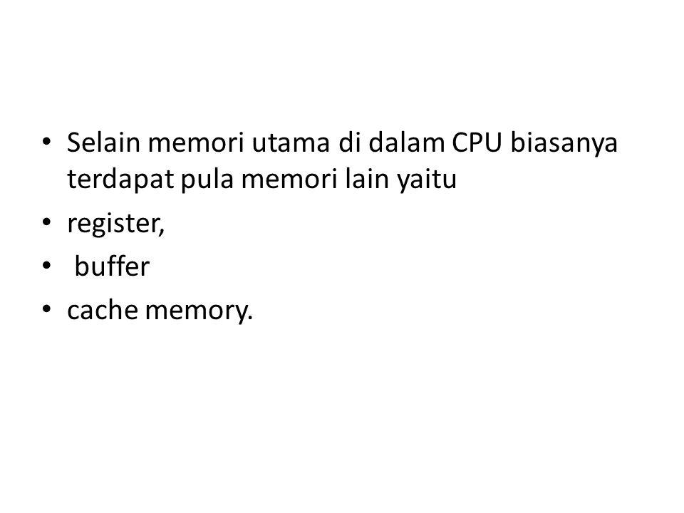 Selain memori utama di dalam CPU biasanya terdapat pula memori lain yaitu