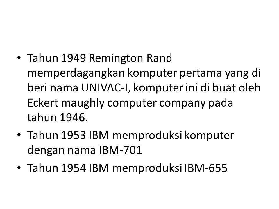 Tahun 1949 Remington Rand memperdagangkan komputer pertama yang di beri nama UNIVAC-I, komputer ini di buat oleh Eckert maughly computer company pada tahun 1946.