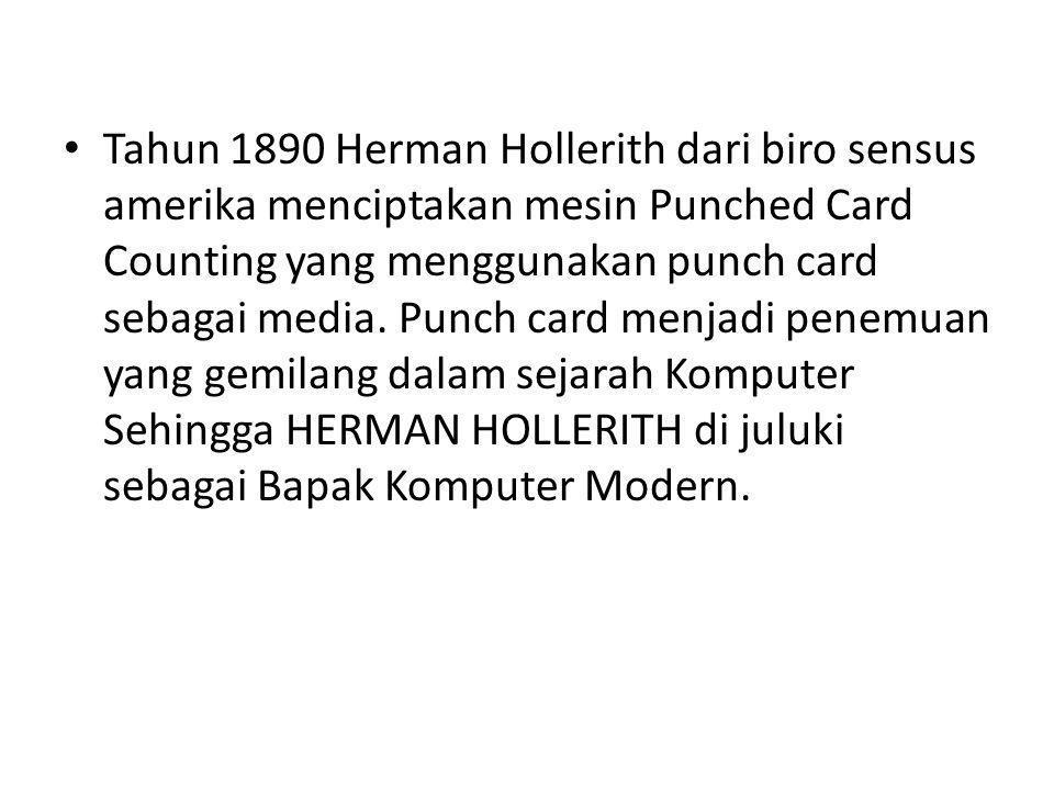 Tahun 1890 Herman Hollerith dari biro sensus amerika menciptakan mesin Punched Card Counting yang menggunakan punch card sebagai media.