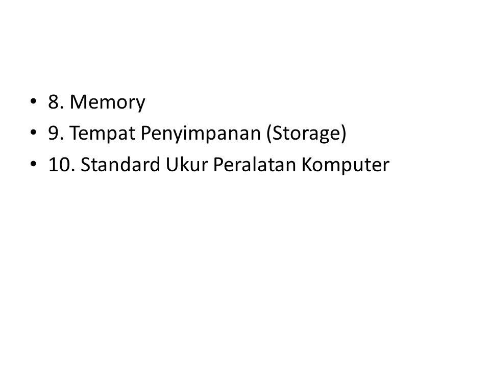 8. Memory 9. Tempat Penyimpanan (Storage) 10. Standard Ukur Peralatan Komputer