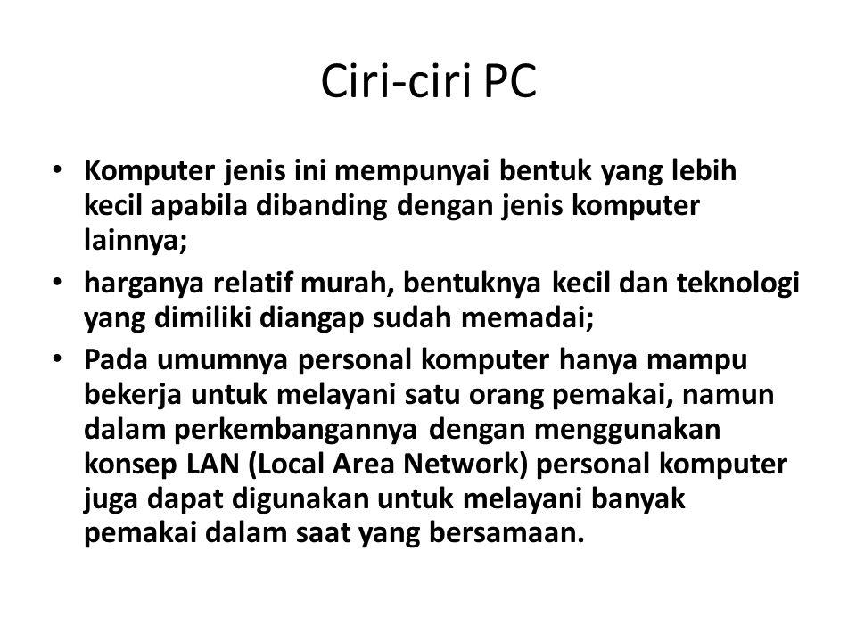 Ciri-ciri PC Komputer jenis ini mempunyai bentuk yang lebih kecil apabila dibanding dengan jenis komputer lainnya;