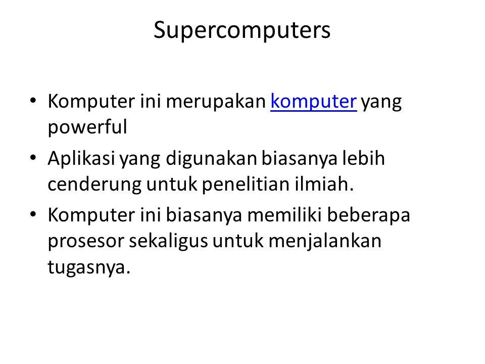 Supercomputers Komputer ini merupakan komputer yang powerful