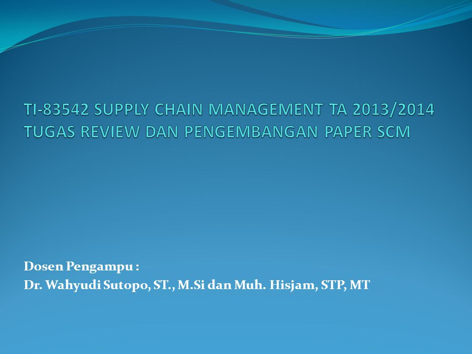 TI-83542 SUPPLY CHAIN MANAGEMENT TA 2013/2014 TUGAS REVIEW DAN PENGEMBANGAN PAPER SCM