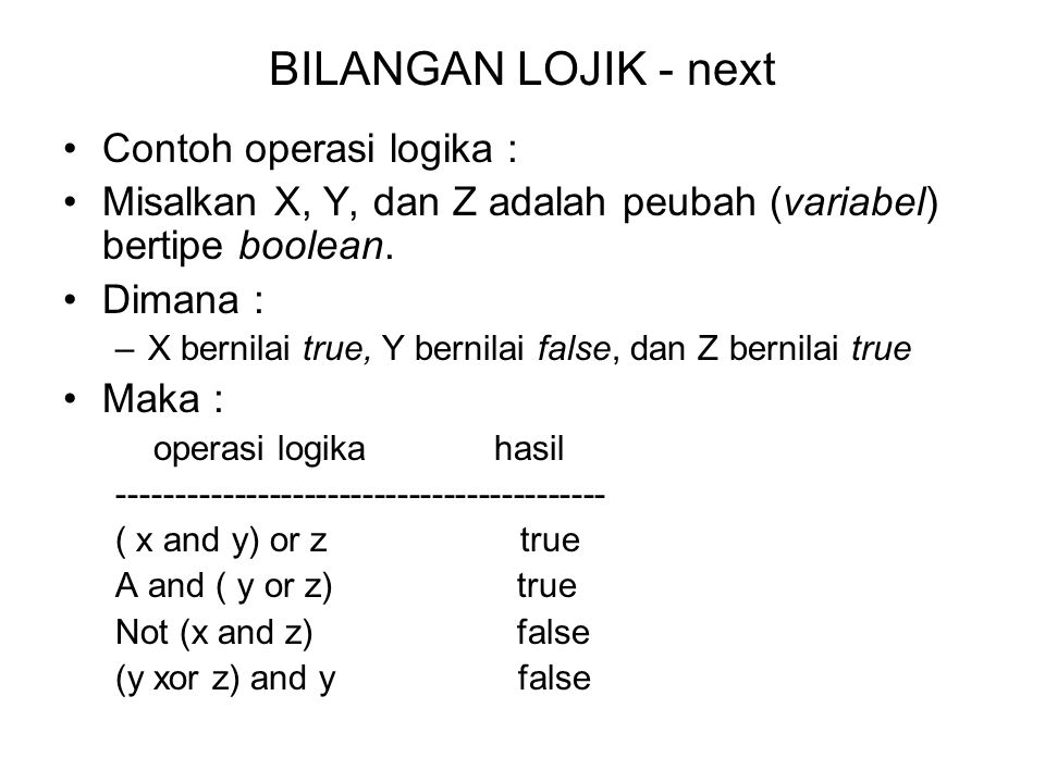 BILANGAN LOJIK - next Contoh operasi logika :