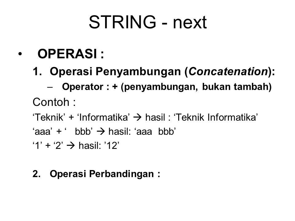 STRING - next OPERASI : Operasi Penyambungan (Concatenation): Contoh :