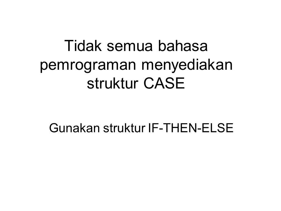 Tidak semua bahasa pemrograman menyediakan struktur CASE