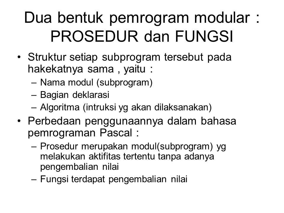 Dua bentuk pemrogram modular : PROSEDUR dan FUNGSI