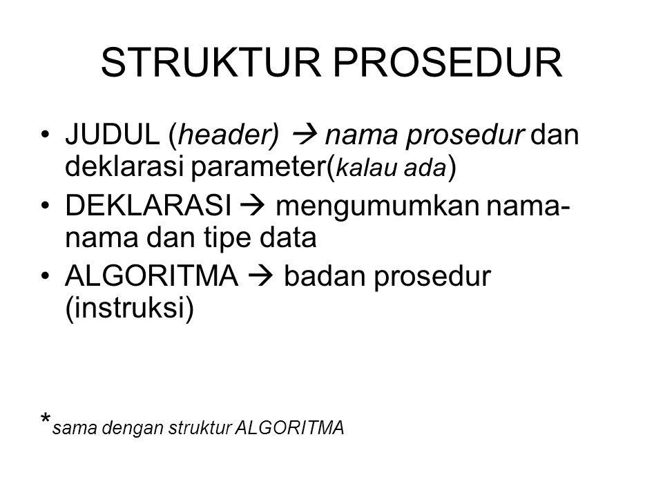 STRUKTUR PROSEDUR JUDUL (header)  nama prosedur dan deklarasi parameter(kalau ada) DEKLARASI  mengumumkan nama-nama dan tipe data.
