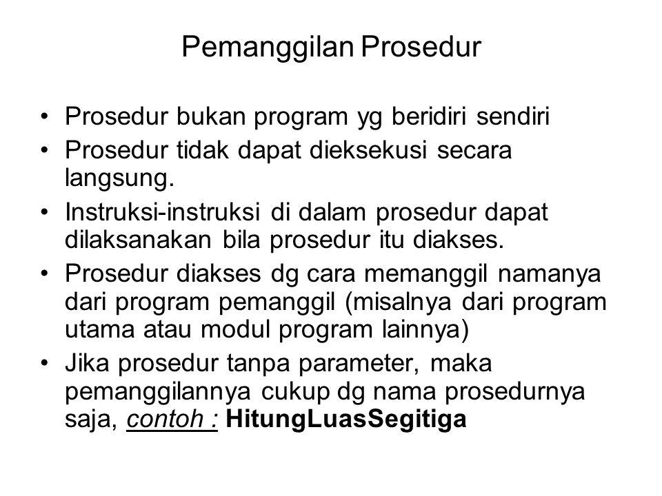 Pemanggilan Prosedur Prosedur bukan program yg beridiri sendiri