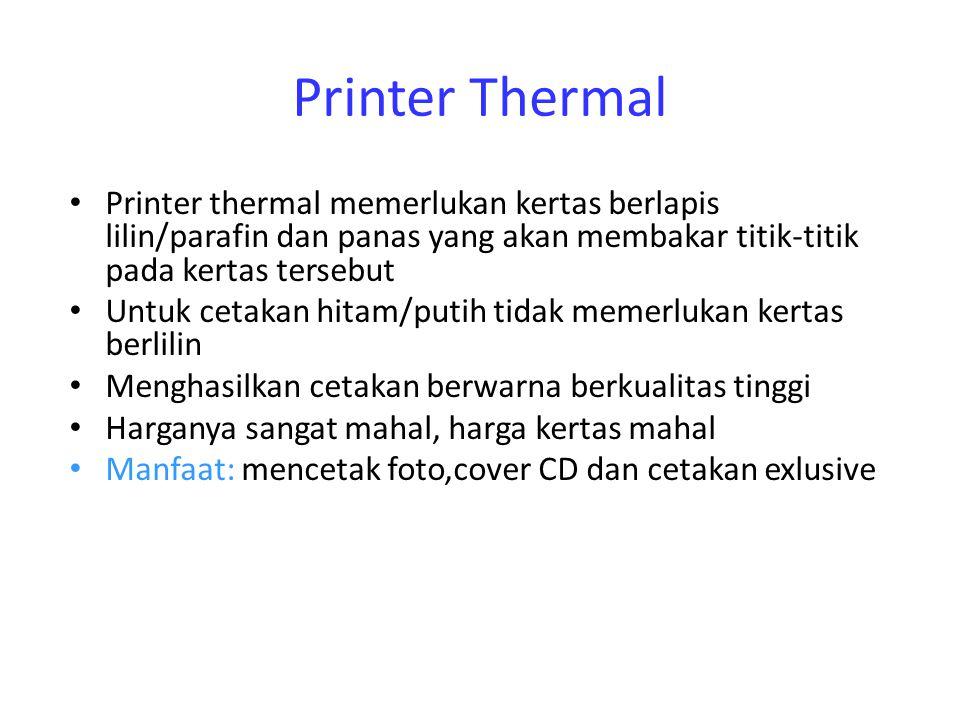 Printer Thermal Printer thermal memerlukan kertas berlapis lilin/parafin dan panas yang akan membakar titik-titik pada kertas tersebut.
