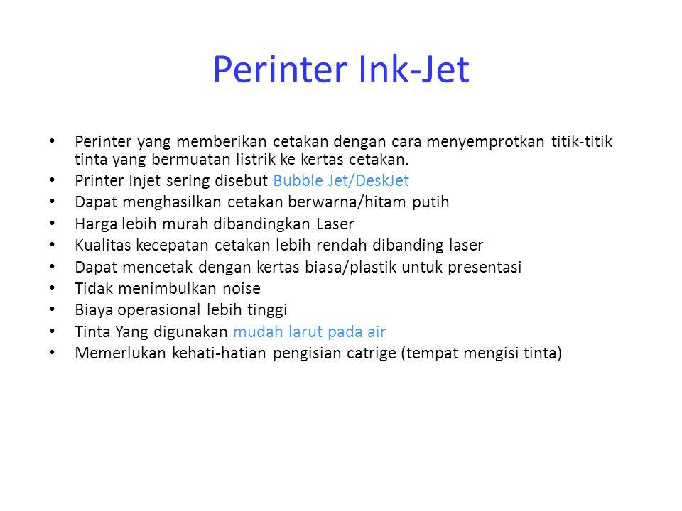 Perinter Ink-Jet Perinter yang memberikan cetakan dengan cara menyemprotkan titik-titik tinta yang bermuatan listrik ke kertas cetakan.