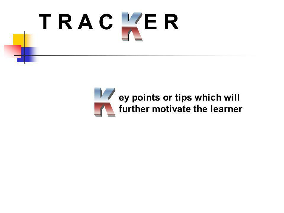T R A C E R K K ey points or tips which will