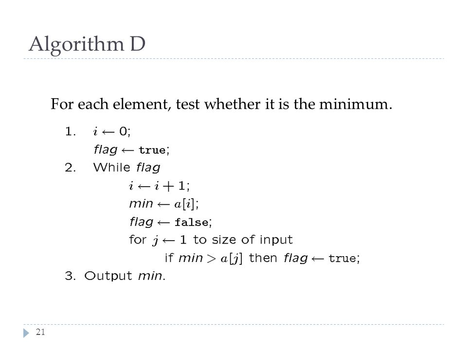 Algorithm D For each element, test whether it is the minimum.