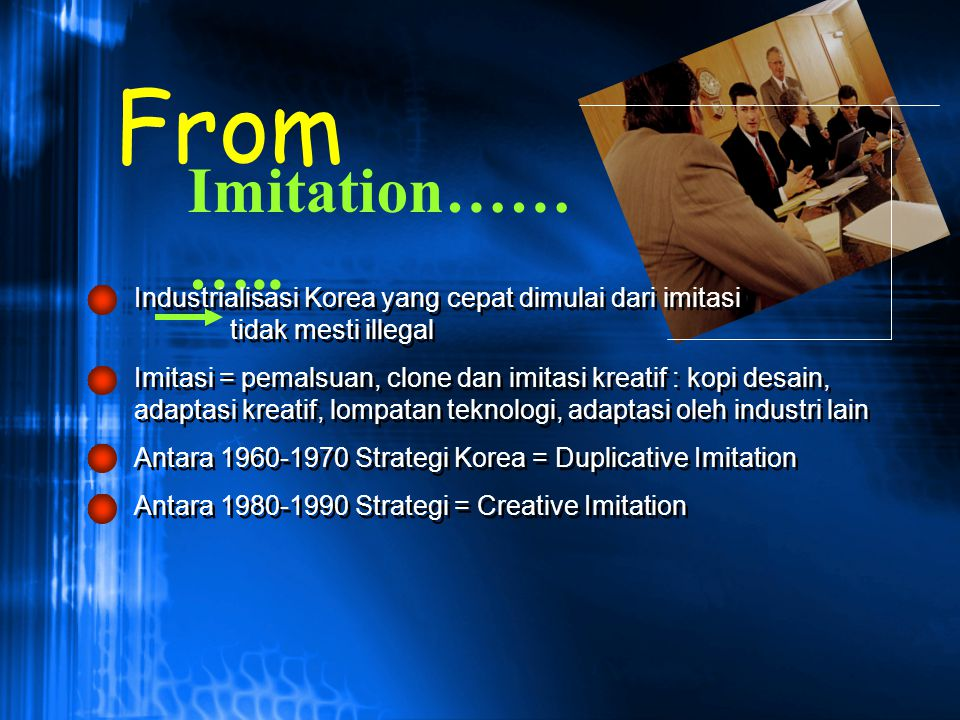 From Imitation……….. Industrialisasi Korea yang cepat dimulai dari imitasi tidak mesti illegal.
